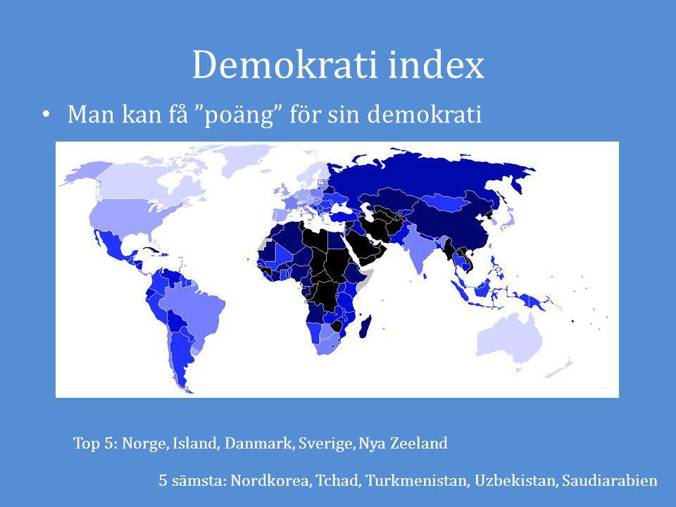 Demokrati index Man kan få poäng för sin demokrati 5 sämsta: Nordkorea, Tchad, Turkmenistan, Uzbekistan, Saudiarabien Top 5: Norge, Island, Danmark, Sverige, Nya Zeeland