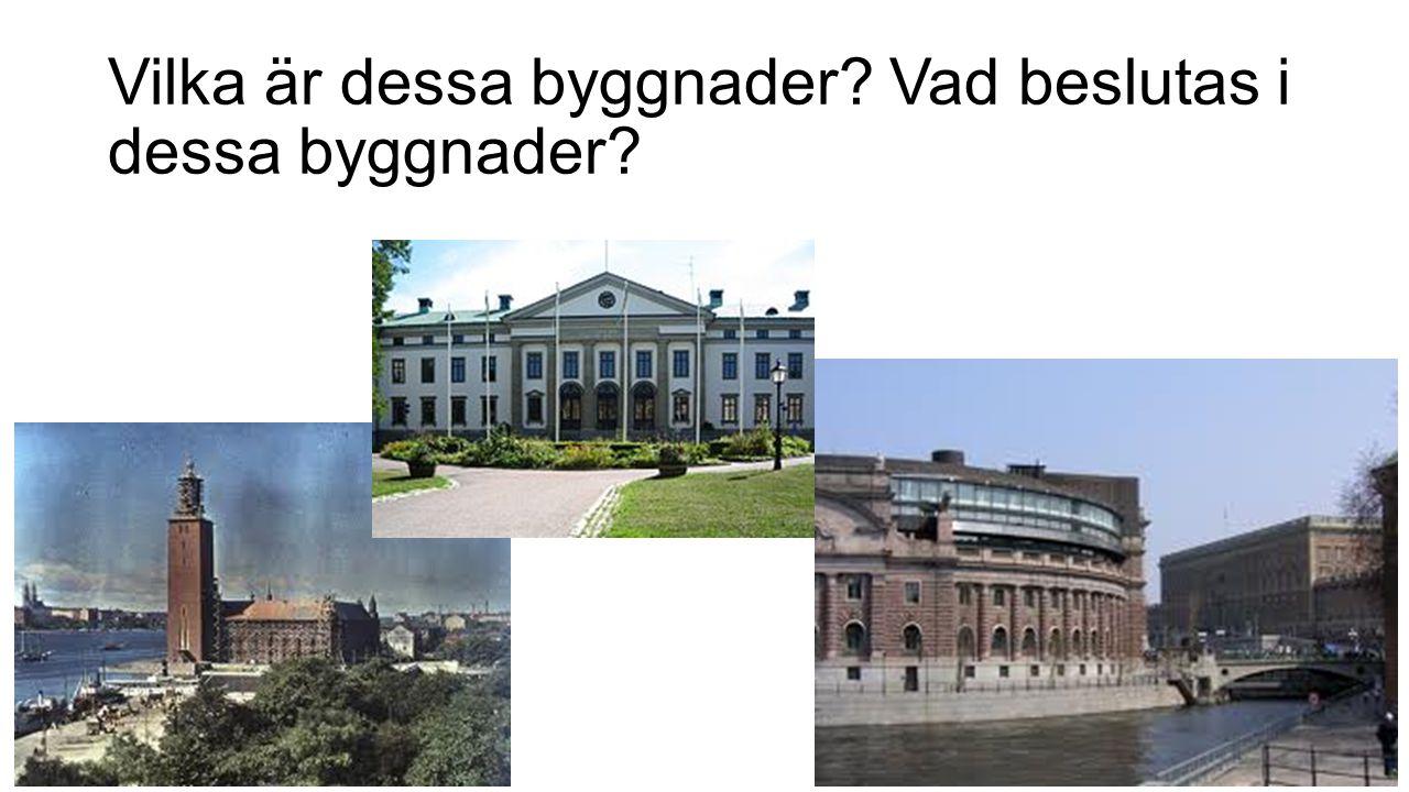Vilka är dessa byggnader? Vad beslutas i dessa byggnader?