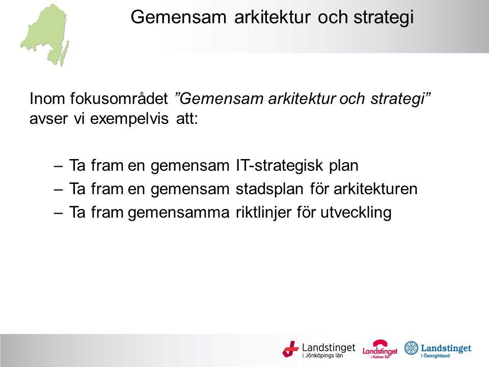 """Gemensam arkitektur och strategi Inom fokusområdet """"Gemensam arkitektur och strategi"""" avser vi exempelvis att: –Ta fram en gemensam IT-strategisk plan"""