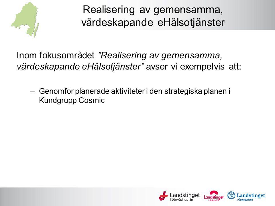 """Realisering av gemensamma, värdeskapande eHälsotjänster Inom fokusområdet """"Realisering av gemensamma, värdeskapande eHälsotjänster"""" avser vi exempelvi"""