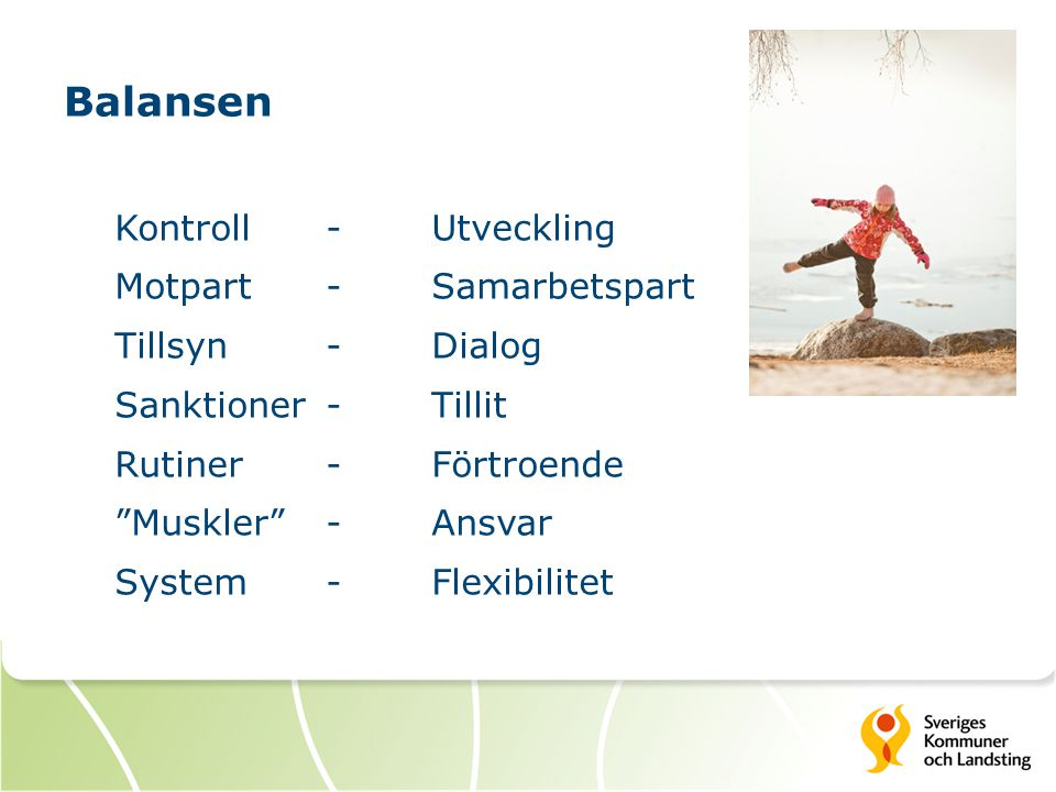 """Balansen Kontroll-Utveckling Motpart-Samarbetspart Tillsyn-Dialog Sanktioner-Tillit Rutiner-Förtroende """"Muskler""""-Ansvar System-Flexibilitet"""