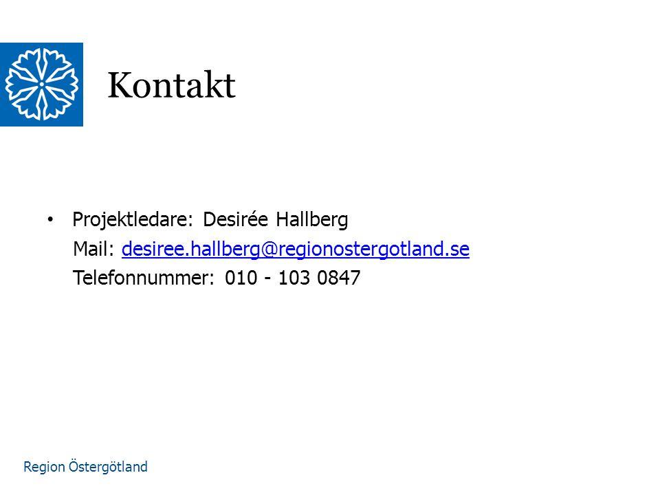 Region Östergötland Projektledare: Desirée Hallberg Mail: desiree.hallberg@regionostergotland.sedesiree.hallberg@regionostergotland.se Telefonnummer: