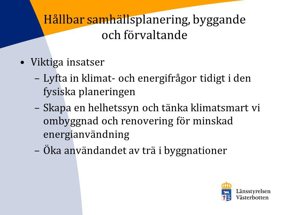 Hållbar samhällsplanering, byggande och förvaltande Viktiga insatser –Lyfta in klimat- och energifrågor tidigt i den fysiska planeringen –Skapa en hel