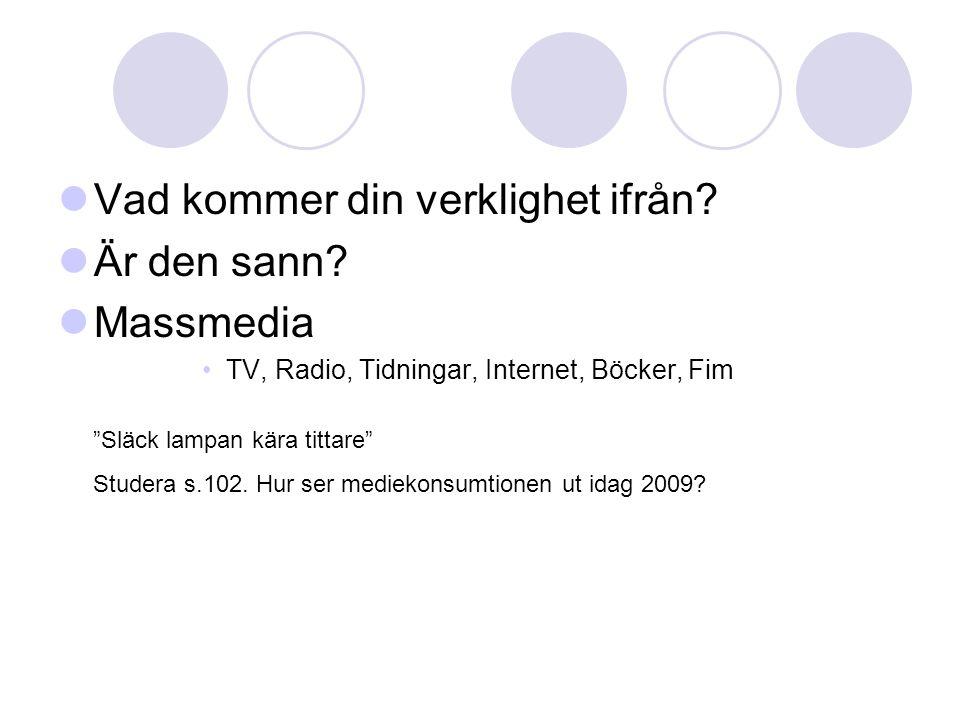 """Vad kommer din verklighet ifrån? Är den sann? Massmedia TV, Radio, Tidningar, Internet, Böcker, Fim """"Släck lampan kära tittare"""" Studera s.102. Hur ser"""