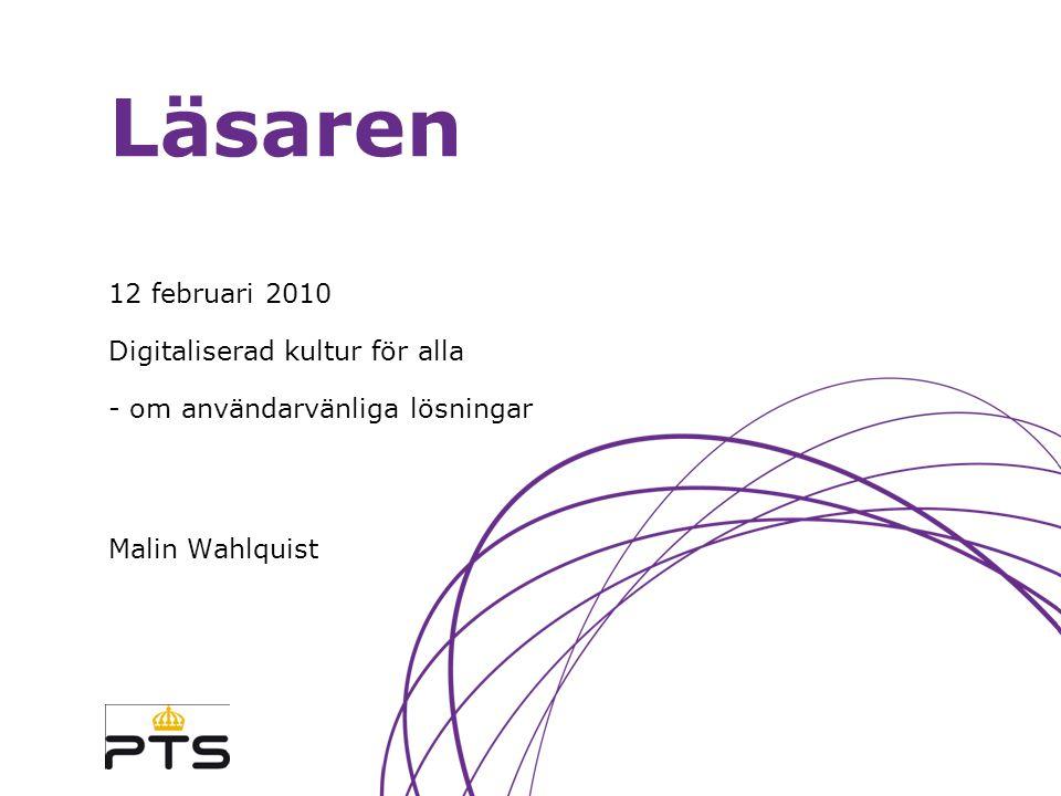 Läsaren 12 februari 2010 Digitaliserad kultur för alla - om användarvänliga lösningar Malin Wahlquist
