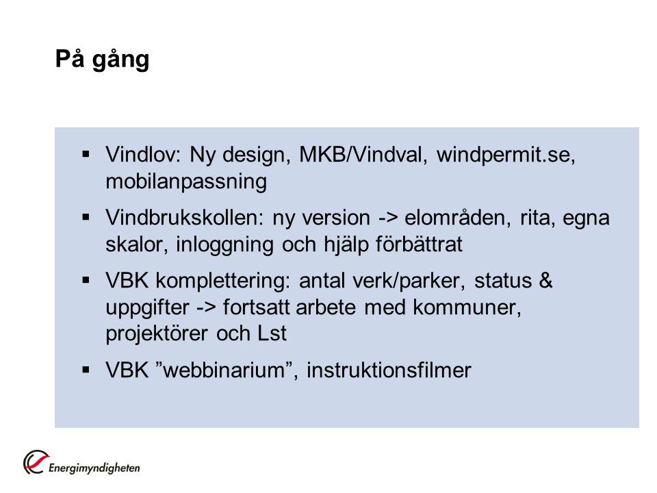På gång  Vindlov: Ny design, MKB/Vindval, windpermit.se, mobilanpassning  Vindbrukskollen: ny version -> elområden, rita, egna skalor, inloggning och hjälp förbättrat  VBK komplettering: antal verk/parker, status & uppgifter -> fortsatt arbete med kommuner, projektörer och Lst  VBK webbinarium , instruktionsfilmer