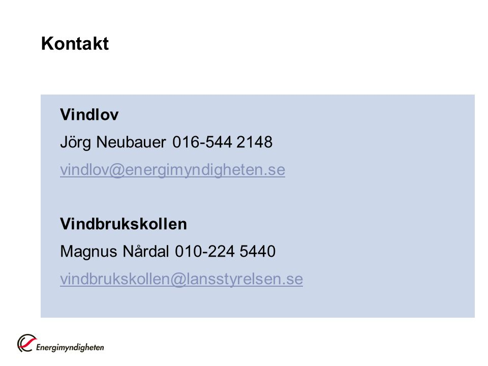 Kontakt Vindlov Jörg Neubauer 016-544 2148 vindlov@energimyndigheten.se Vindbrukskollen Magnus Nårdal 010-224 5440 vindbrukskollen@lansstyrelsen.se