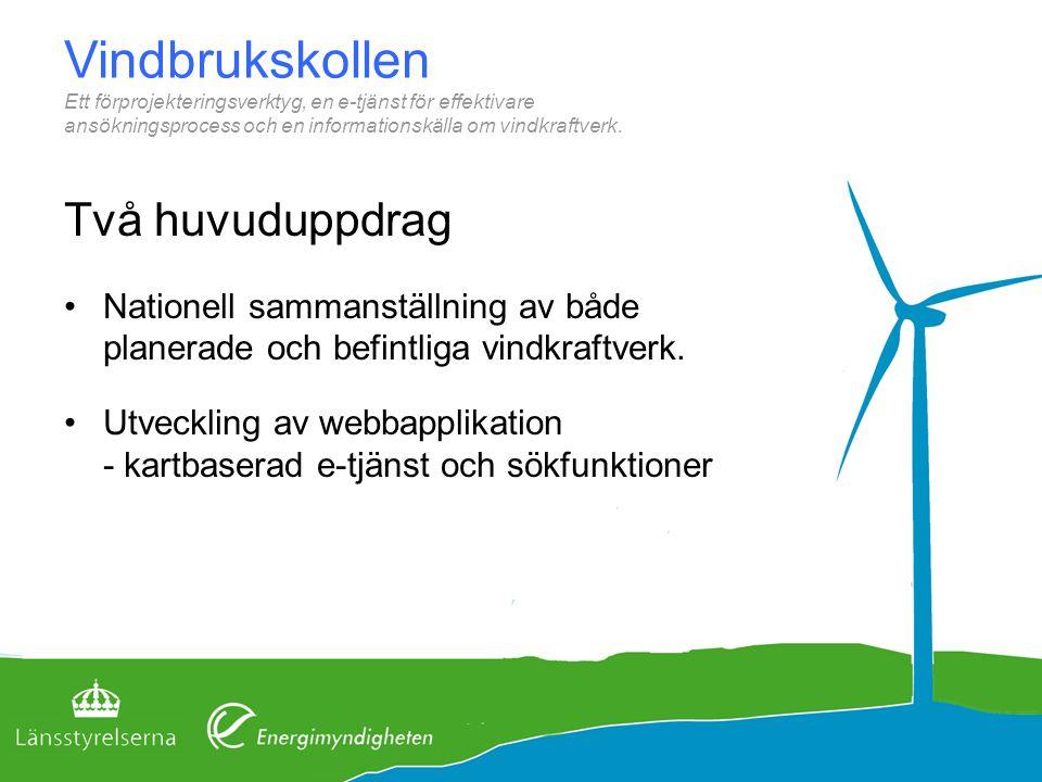 Två huvuduppdrag Nationell sammanställning av både planerade och befintliga vindkraftverk. Utveckling av webbapplikation - kartbaserad e-tjänst och sö