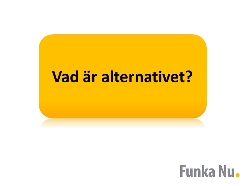 Vad är alternativet?