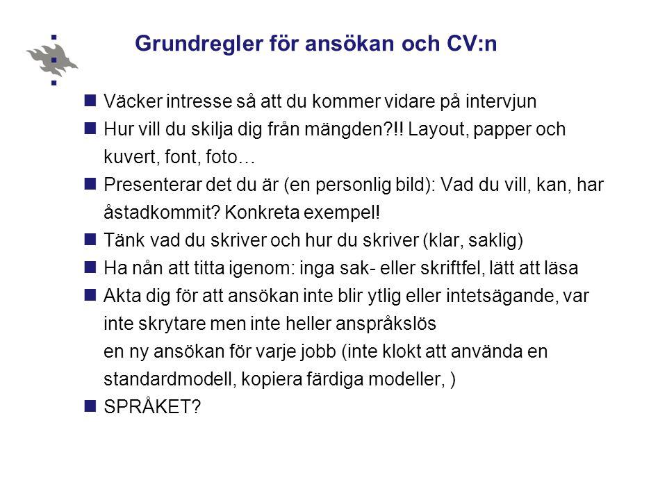 Grundregler för ansökan och CV:n Väcker intresse så att du kommer vidare på intervjun Hur vill du skilja dig från mängden?!! Layout, papper och kuvert