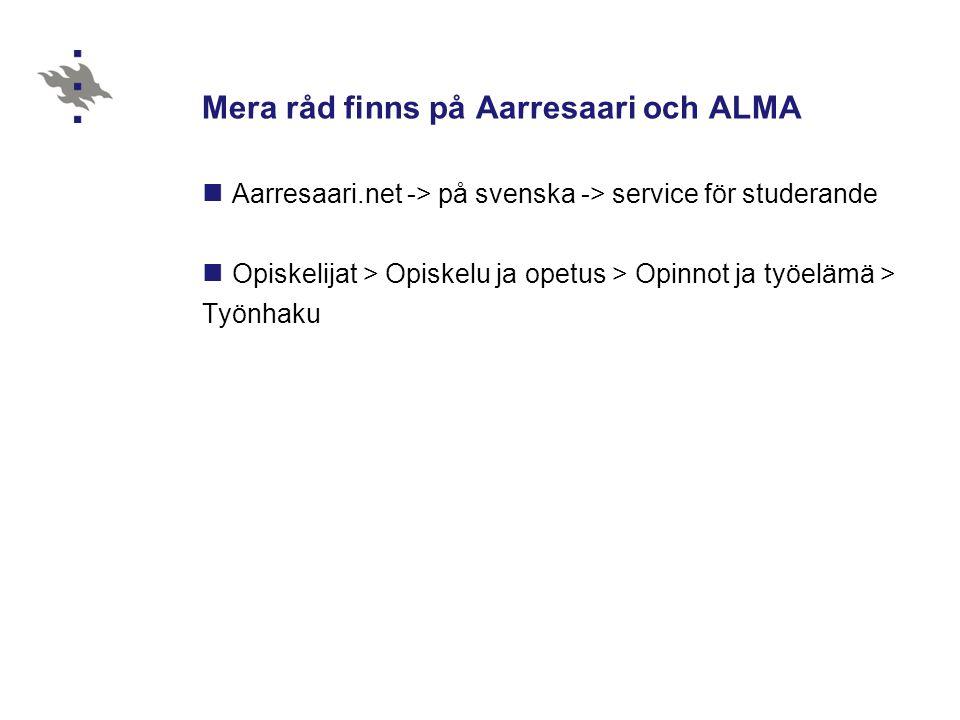 Mera råd finns på Aarresaari och ALMA Aarresaari.net -> på svenska -> service för studerande Opiskelijat > Opiskelu ja opetus > Opinnot ja työelämä > Työnhaku