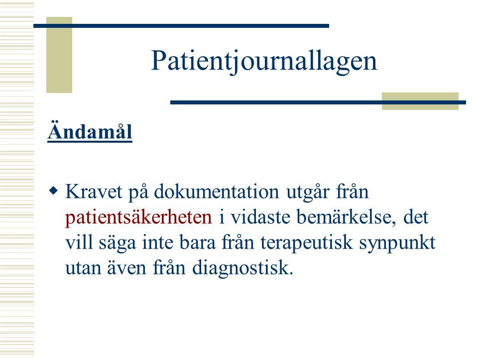 Patientjournallagen Ändamål  Kravet på dokumentation utgår från patientsäkerheten i vidaste bemärkelse, det vill säga inte bara från terapeutisk synp