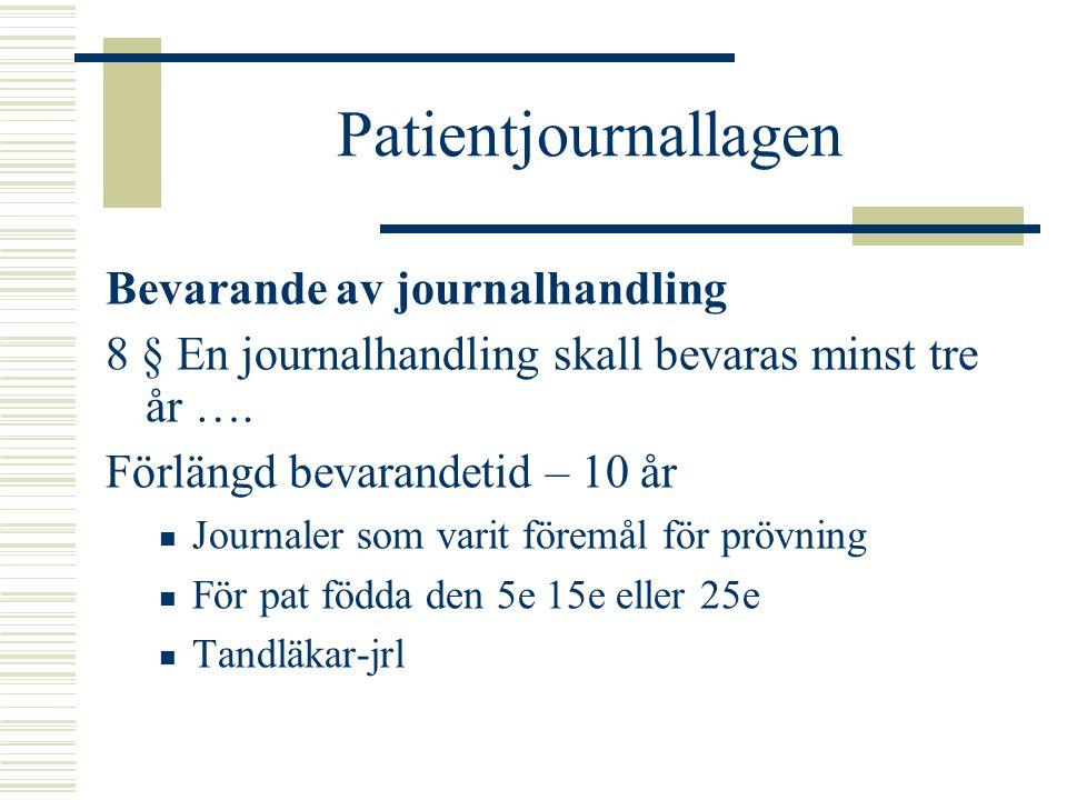 Patientjournallagen Bevarande av journalhandling 8 § En journalhandling skall bevaras minst tre år …. Förlängd bevarandetid – 10 år Journaler som vari