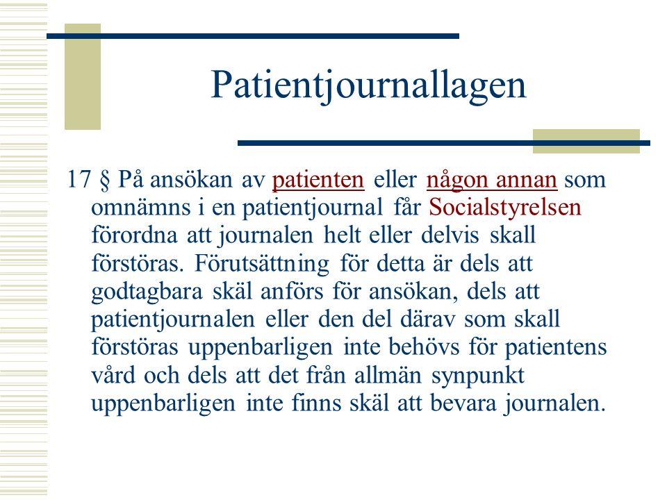 Patientjournallagen 17 § På ansökan av patienten eller någon annan som omnämns i en patientjournal får Socialstyrelsen förordna att journalen helt ell