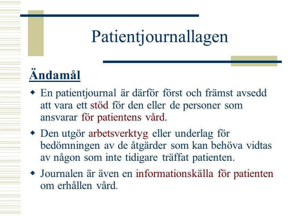 Patientjournallagen  En patientjournal är därför först och främst avsedd att vara ett stöd för den eller de personer som ansvarar för patientens vård