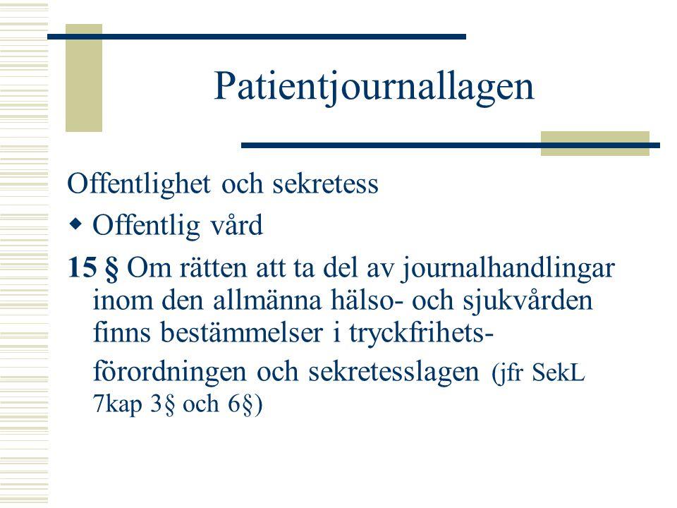 Patientjournallagen Offentlighet och sekretess  Offentlig vård 15 § Om rätten att ta del av journalhandlingar inom den allmänna hälso- och sjukvården
