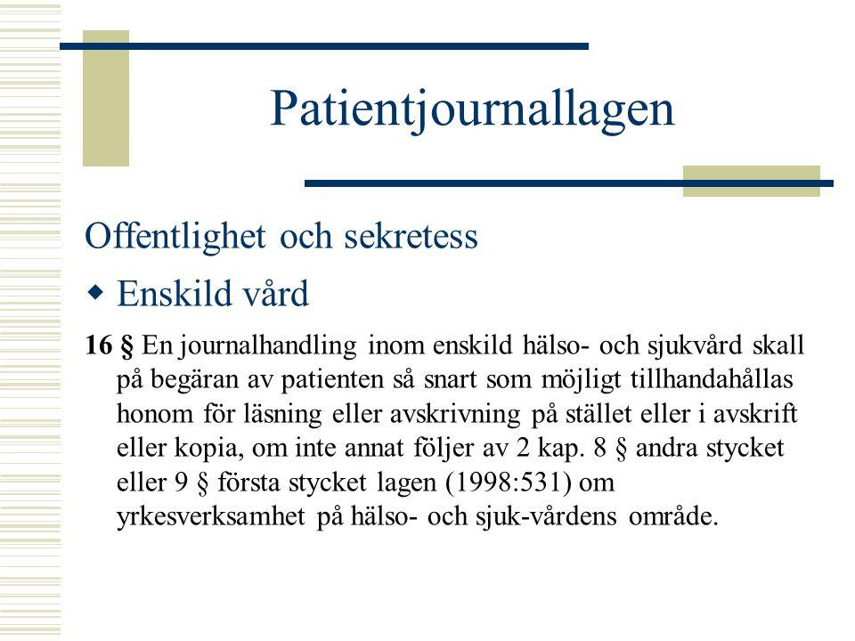 Patientjournallagen Offentlighet och sekretess  Enskild vård 16 § En journalhandling inom enskild hälso- och sjukvård skall på begäran av patienten s