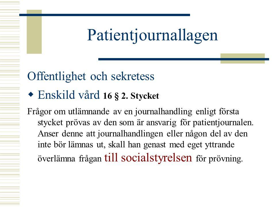 Patientjournallagen Offentlighet och sekretess  Enskild vård 16 § 2. Stycket Frågor om utlämnande av en journalhandling enligt första stycket prövas