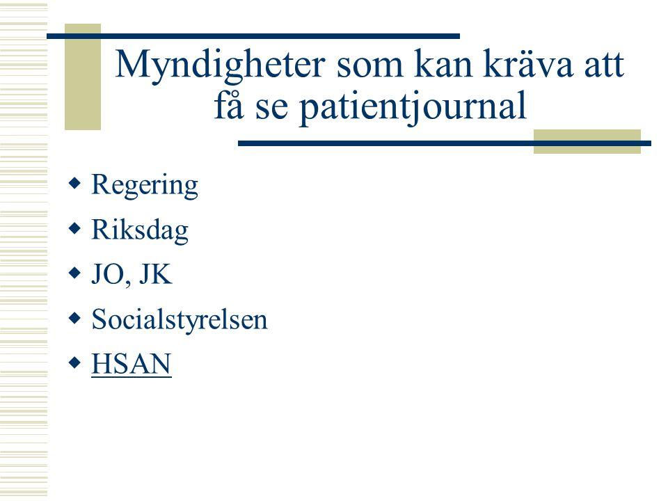 Myndigheter som kan kräva att få se patientjournal  Regering  Riksdag  JO, JK  Socialstyrelsen  HSAN HSAN