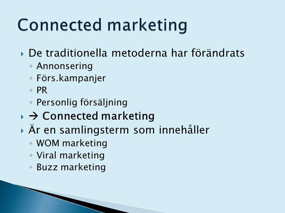  De traditionella metoderna har förändrats ◦ Annonsering ◦ Förs.kampanjer ◦ PR ◦ Personlig försäljning   Connected marketing  Är en samlingsterm s