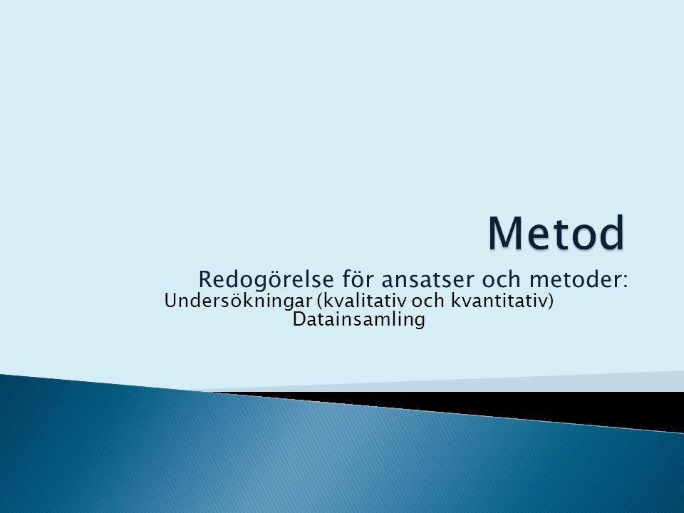 Redogörelse för ansatser och metoder: Undersökningar (kvalitativ och kvantitativ) Datainsamling