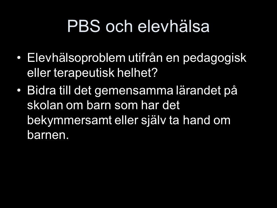 PBS och elevhälsa Elevhälsoproblem utifrån en pedagogisk eller terapeutisk helhet.