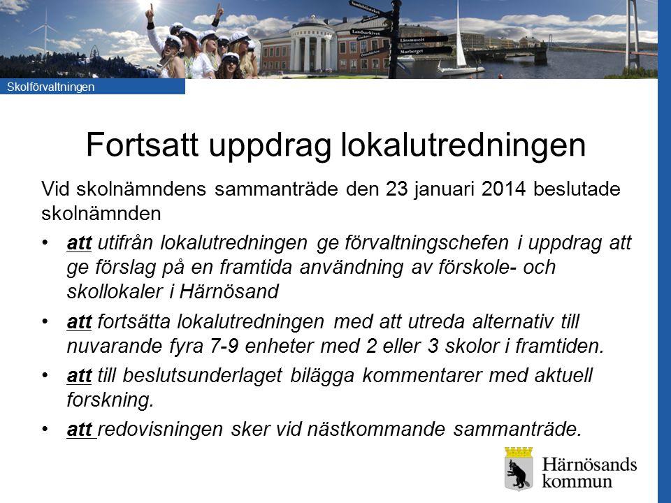 Skolförvaltningen Fortsatt uppdrag lokalutredningen Vid skolnämndens sammanträde den 23 januari 2014 beslutade skolnämnden att utifrån lokalutredninge