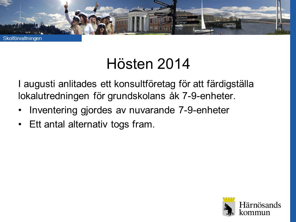 Skolförvaltningen Hösten 2014 I augusti anlitades ett konsultföretag för att färdigställa lokalutredningen för grundskolans åk 7-9-enheter. Inventerin