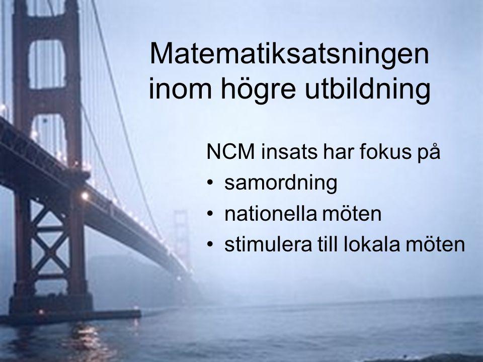 Matematiksatsningen inom högre utbildning NCM insats har fokus på samordning nationella möten stimulera till lokala möten