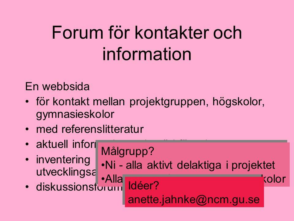 Forum för kontakter och information En webbsida för kontakt mellan projektgruppen, högskolor, gymnasieskolor med referenslitteratur aktuell information och stöd för arbetet inventering och spridning av utvecklingsarbete diskussionsforum Målgrupp.