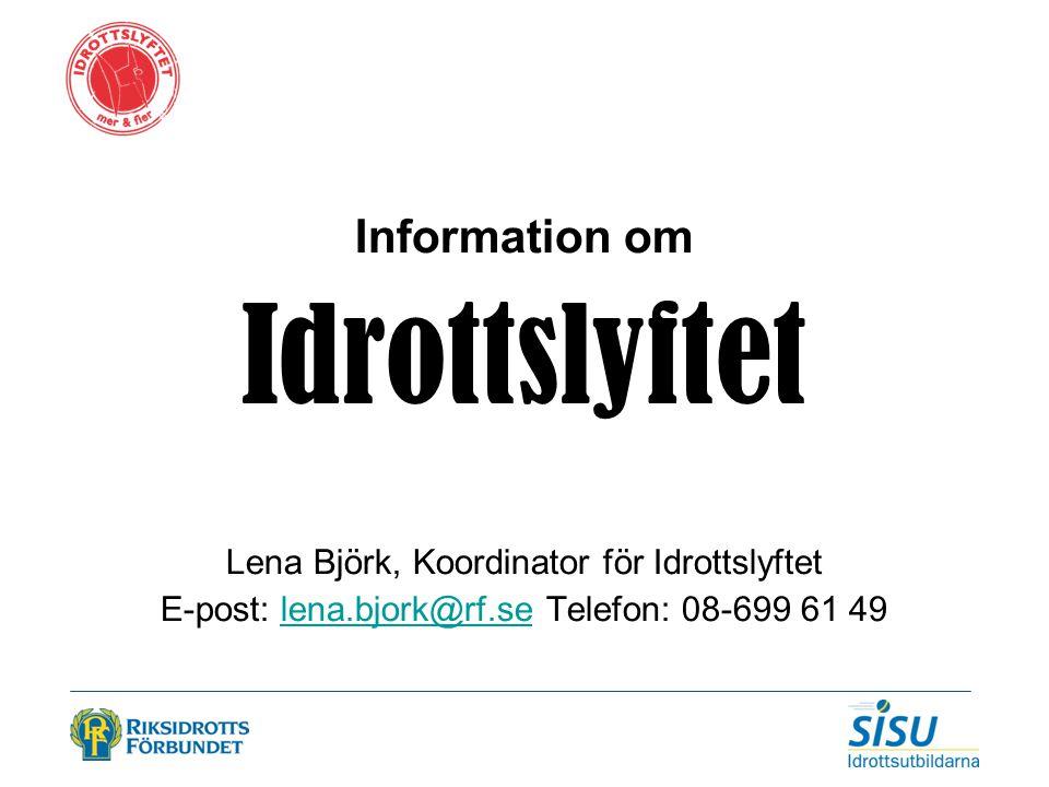 Information om Idrottslyftet Lena Björk, Koordinator för Idrottslyftet E-post: lena.bjork@rf.se Telefon: 08-699 61 49lena.bjork@rf.se