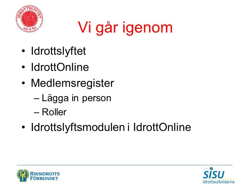 Vi går igenom Idrottslyftet IdrottOnline Medlemsregister –Lägga in person –Roller Idrottslyftsmodulen i IdrottOnline