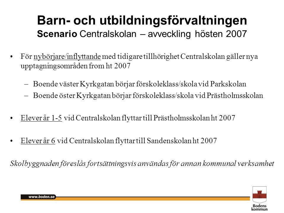 Barn- och utbildningsförvaltningen Scenario Centralskolan – avveckling hösten 2007 För nybörjare/inflyttande med tidigare tillhörighet Centralskolan g