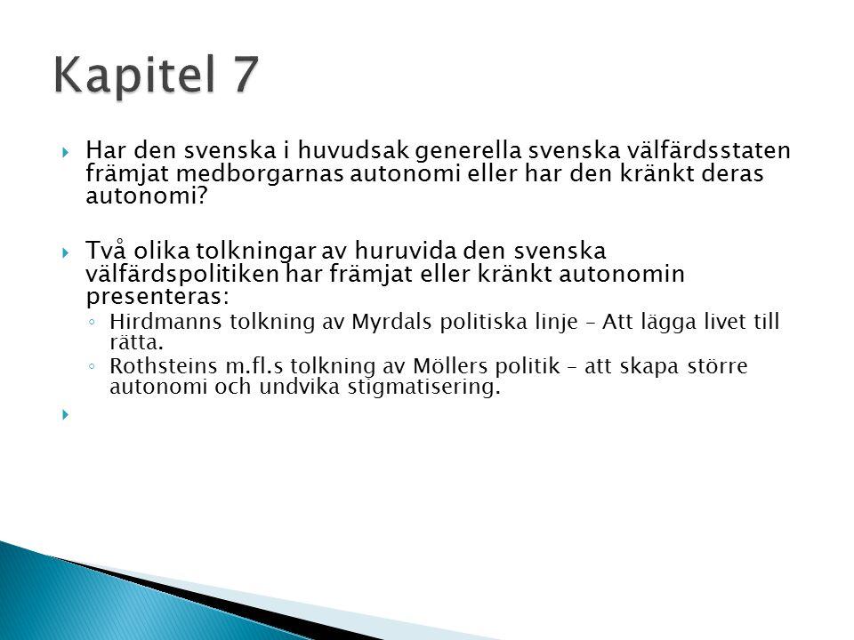  Har den svenska i huvudsak generella svenska välfärdsstaten främjat medborgarnas autonomi eller har den kränkt deras autonomi.