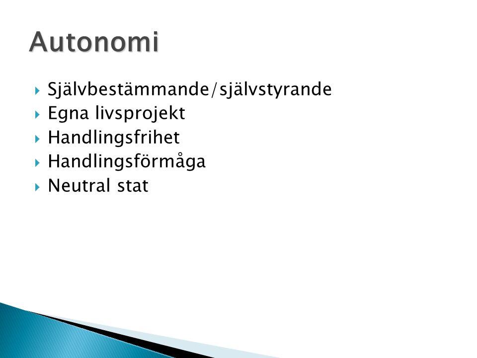  Självbestämmande/självstyrande  Egna livsprojekt  Handlingsfrihet  Handlingsförmåga  Neutral stat Autonomi