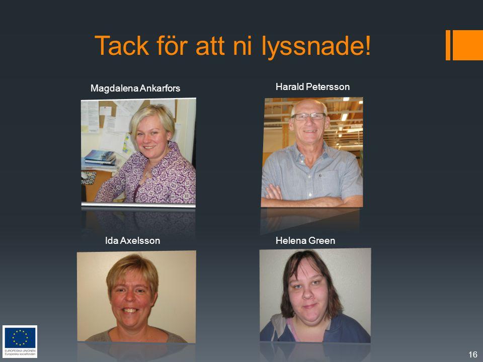 Tack för att ni lyssnade! Magdalena Ankarfors 16 Harald Petersson Ida Axelsson Helena Green