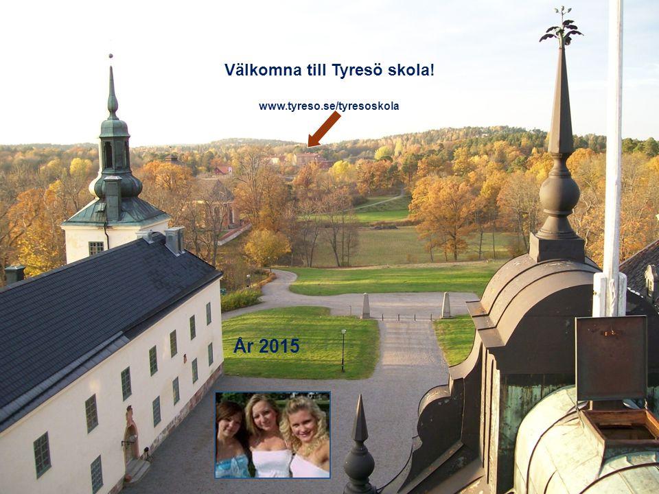 Välkomna till Tyresö skola! www.tyreso.se/tyresoskola År 2015
