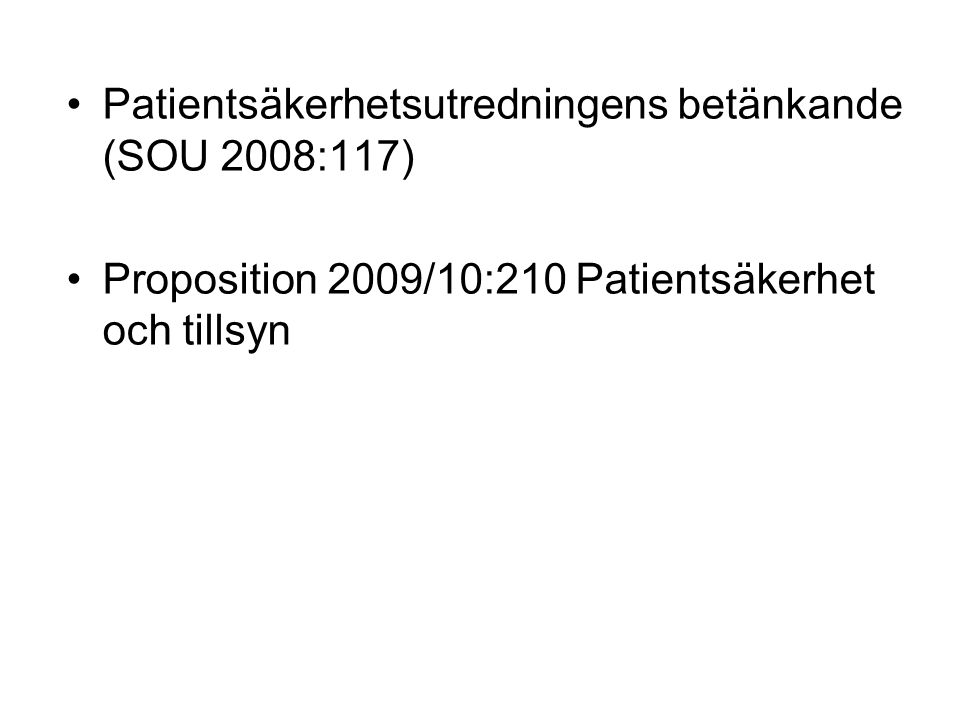 Patientsäkerhetsutredningens betänkande (SOU 2008:117) Proposition 2009/10:210 Patientsäkerhet och tillsyn