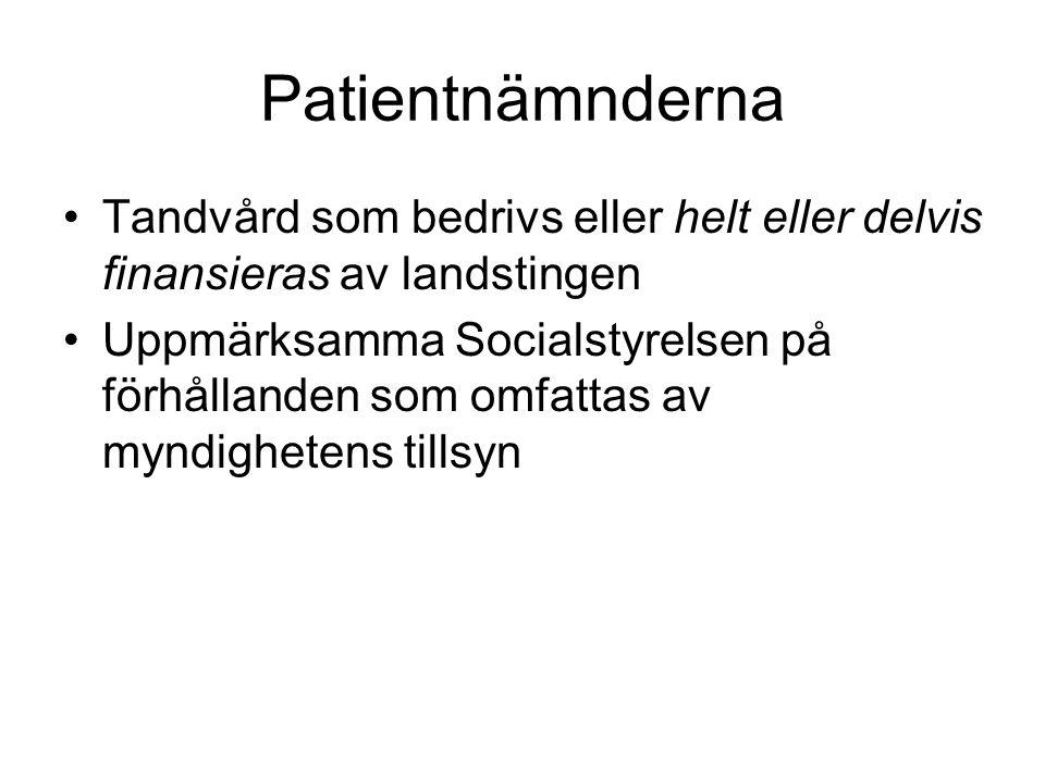 Patientnämnderna Tandvård som bedrivs eller helt eller delvis finansieras av landstingen Uppmärksamma Socialstyrelsen på förhållanden som omfattas av myndighetens tillsyn