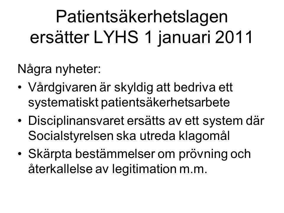 Patientsäkerhetslagen ersätter LYHS 1 januari 2011 Några nyheter: Vårdgivaren är skyldig att bedriva ett systematiskt patientsäkerhetsarbete Disciplin