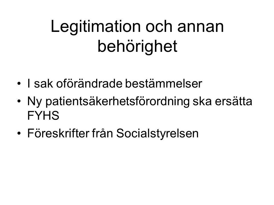 Legitimation och annan behörighet I sak oförändrade bestämmelser Ny patientsäkerhetsförordning ska ersätta FYHS Föreskrifter från Socialstyrelsen