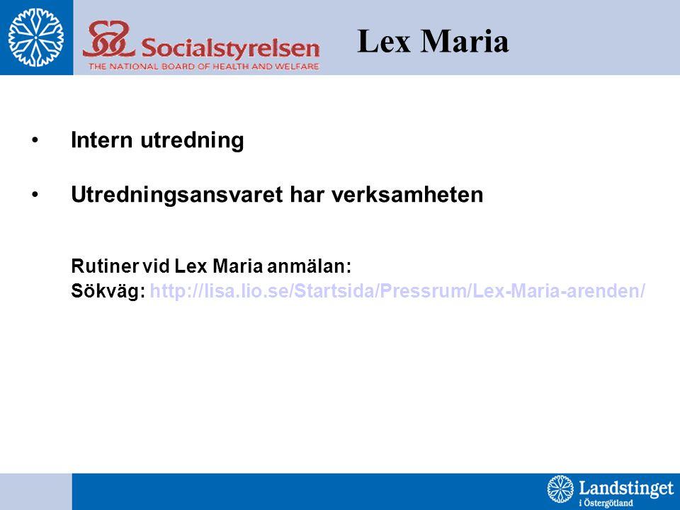 Lex Maria Intern utredning Utredningsansvaret har verksamheten Rutiner vid Lex Maria anmälan: Sökväg: http://lisa.lio.se/Startsida/Pressrum/Lex-Maria-
