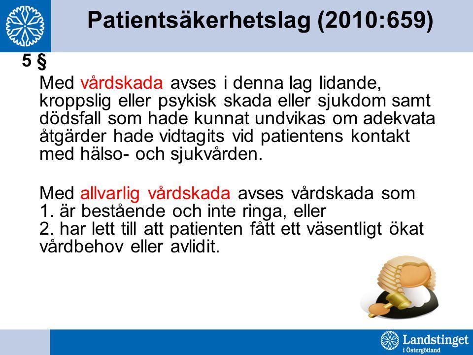 Patientsäkerhetslag (2010:659) 5 § Med vårdskada avses i denna lag lidande, kroppslig eller psykisk skada eller sjukdom samt dödsfall som hade kunnat