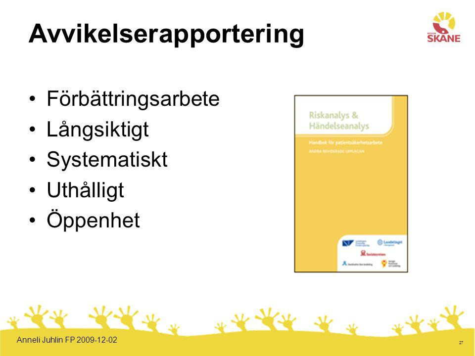 27 Avvikelserapportering Förbättringsarbete Långsiktigt Systematiskt Uthålligt Öppenhet Anneli Juhlin FP 2009-12-02