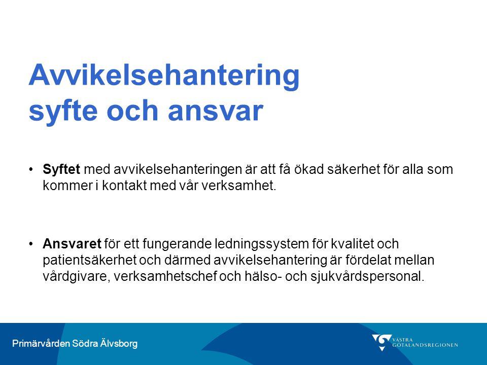 Primärvården Södra Älvsborg Avvikelsehantering syfte och ansvar Syftet med avvikelsehanteringen är att få ökad säkerhet för alla som kommer i kontakt