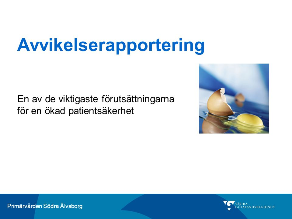 Primärvården Södra Älvsborg Risk- analys Avvikel- sehante- ring Risksituationer uppmärksammas och åtgärdas i tid – innan yrkesutövare hamnar i situation där patient utsätts för vårdskada.