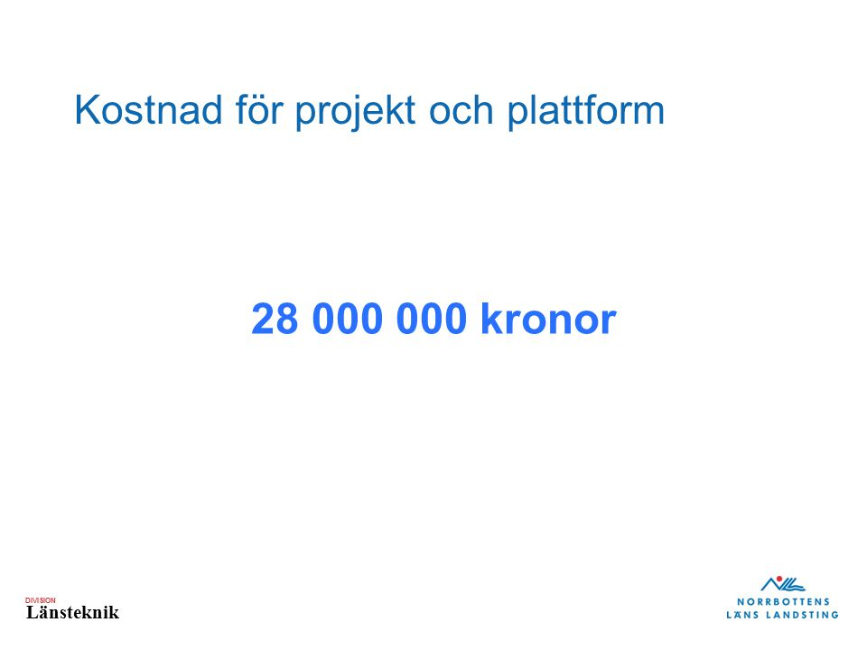 DIVISION Länsteknik Kostnad för projekt och plattform 28 000 000 kronor
