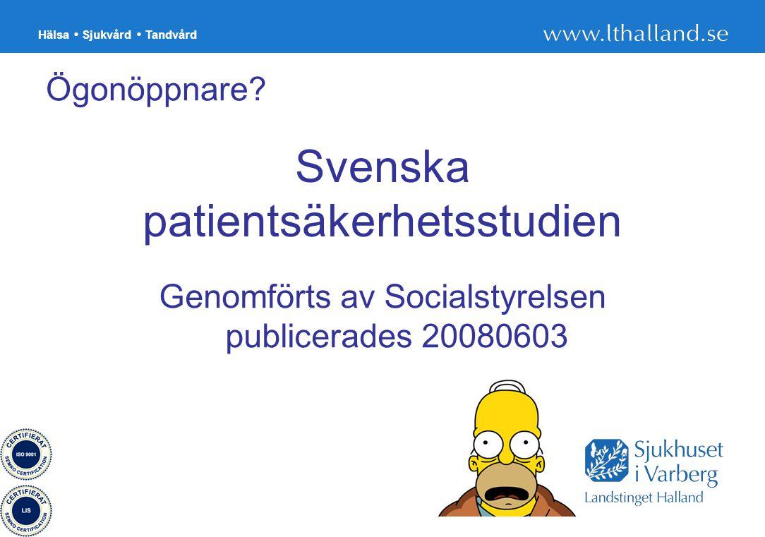 Hälsa Sjukvård Tandvård 20 Ögonöppnare? Svenska patientsäkerhetsstudien Genomförts av Socialstyrelsen publicerades 20080603