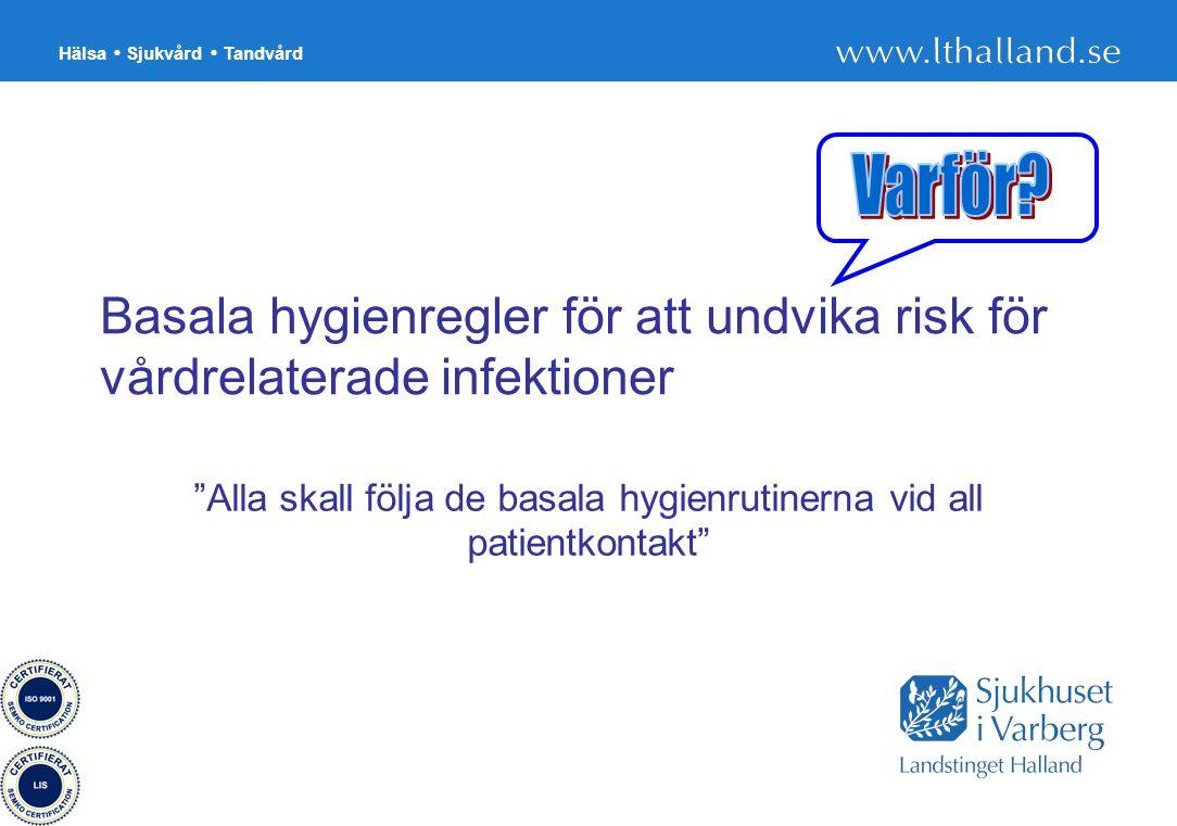 """Hälsa Sjukvård Tandvård 31 Basala hygienregler för att undvika risk för vårdrelaterade infektioner """"Alla skall följa de basala hygienrutinerna vid all"""