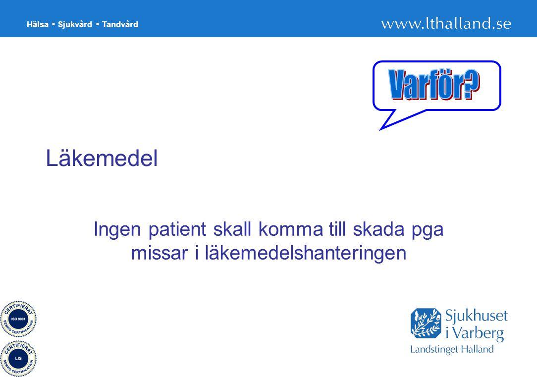 Hälsa Sjukvård Tandvård 34 Läkemedel Ingen patient skall komma till skada pga missar i läkemedelshanteringen